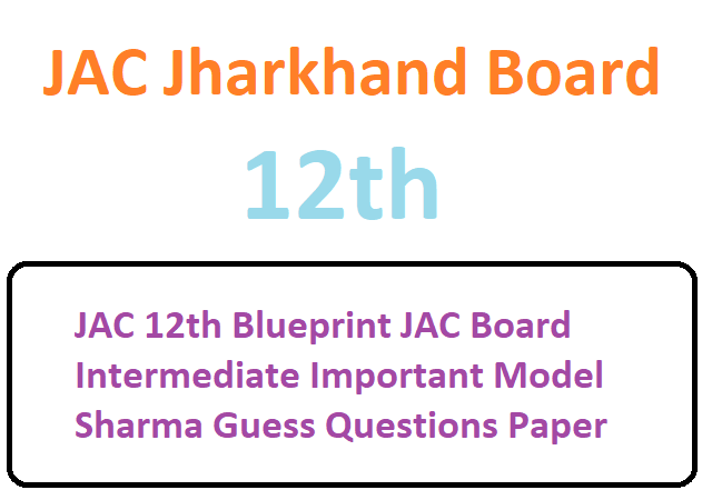 JAC 12th Blueprint 2020 JAC Intermediate Important Model Sharma Guess Questions Paper 2020