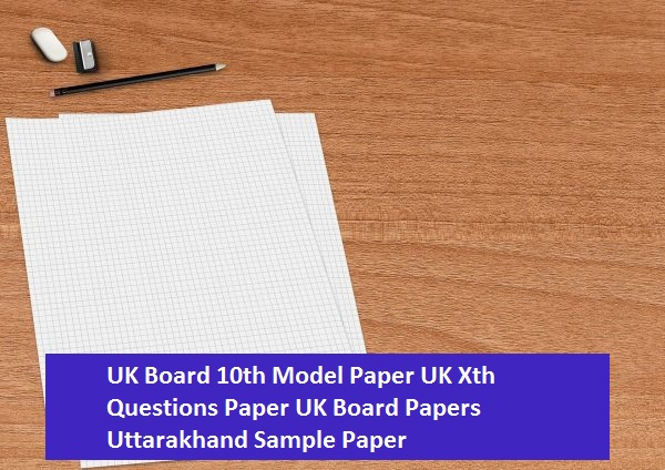 UK Board 10th Model Paper UK Xth Questions Paper UK Board Papers Uttarakhand Sample Paper