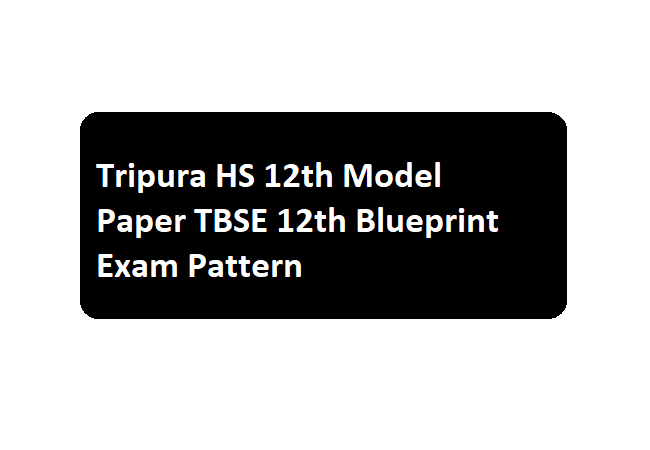 Tripura HS 12th Model Paper 2020 TBSE 12th Blueprint Exam Pattern 2020